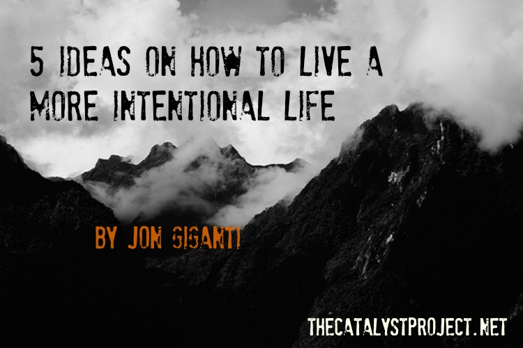 5 Ideas on How to Live a More Intentional Life