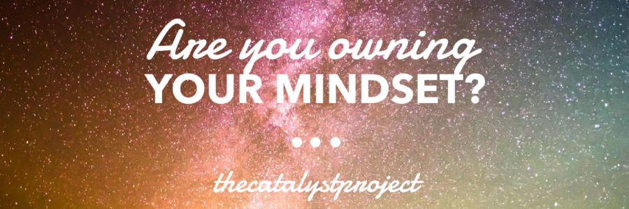 Are You Owning Your Mindset?